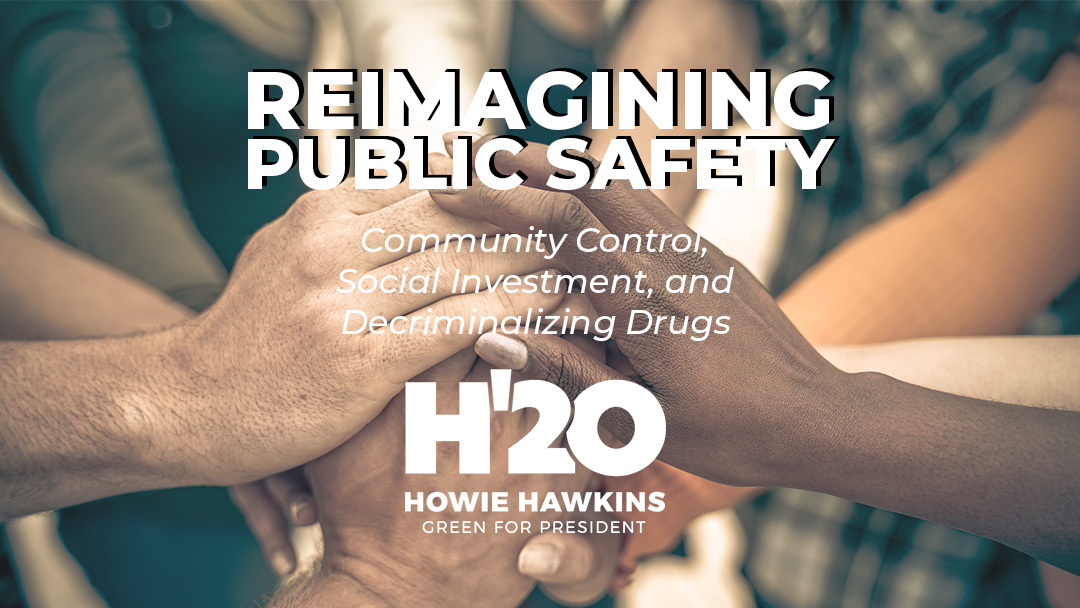 Reimagining Public Safety: Community Control, Social Investment, and Decriminalizing Drugs
