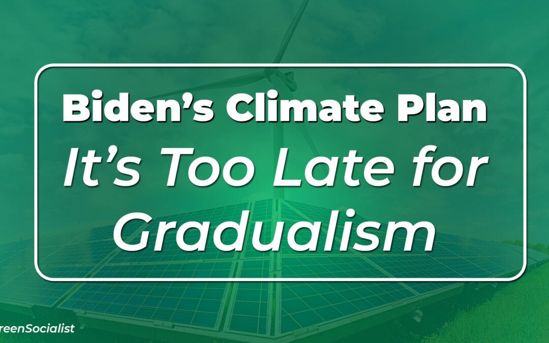 4/28/21: CounterPunch: Biden's Climate Plan: It's Too Late for Gradualism