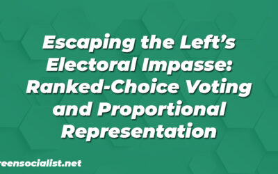 Escaping the Left's Electoral Impasse: Ranked-Choice Voting and Proportional Representation